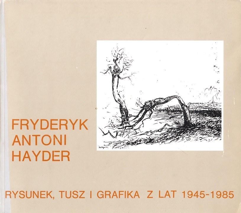 [HAYDER F.A.]. FRYDERYK ANTONI HAYDER. RYSUNEK, TUSZ I GRAFIKA Z LAT 1945-1985.