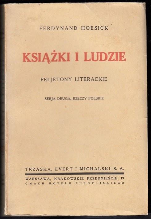 HOESICK FERDYNAND - KSIĄŻKI I LUDZIE. FELJETONY LITERACKIE. SERJA DRUGA. RZECZY POLSKIE.
