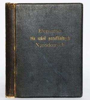ELEMENTARZ DLA SZKÓŁ PARAFJALNYCH NARODOWYCH Z ROKU 1785. WYDAŁ ZYGMUNT KUKULSKI.