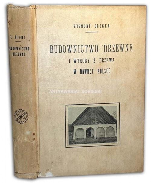 GLOGER- BUDOWNICTWO DRZEWNE I WYROBY Z DRZEWA W DAWNEJ POLSCE t.1-2 [komplet w 1 wol.] oryginał