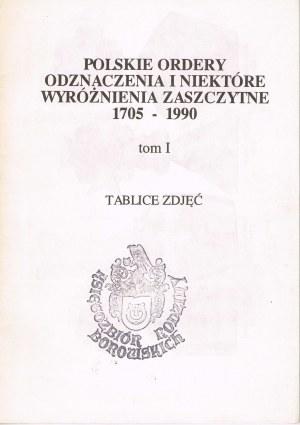 Polskie ordery odznaczenia i niektóre wyróżnienia zaszczytne 1705-1990 tom 1 tabl. zdj.