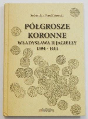 Sebastian Pawlikowski, Półgrosze koronne Władysława II Jagiełły 1394-1414