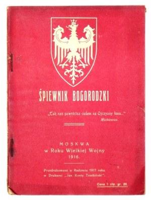 ŚPIEWNIK Bogorodzki. Moskwa, w Roku Wielkiej Wojny 1916. Przedrukowano w Radomiu 1917 roku. Radom 1917. Druk. ...