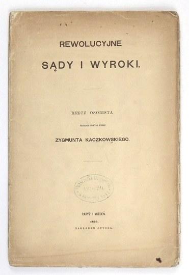KACZKOWSKI Zygmunt - Rewolucyjne sądy i wyroki. Rzecz osobista przedstawiona przez ... Paryż-Wiedeń 1866. Nakł. autora...