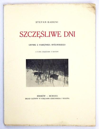 BADENI Stefan - Szczęśliwe dni. Urywki z pamiętnika myśliwskiego. Z 72-ma zdjęciami z natury. Kraków 1930. Druk. W. L...