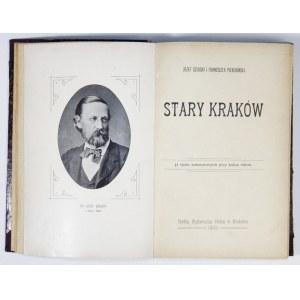 SZUJSKI Józef, PIEKOSIŃSKI Franciszek - Stary Kraków. 57 rycin autentycznych przy końcu tekstu. Kraków 1901...