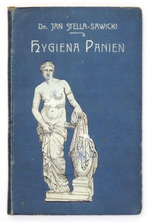 STELLA-SAWICKI Jan - Hygiena panien. Z rysunkami w tekście. Warszawa 1907. Gebethner i Wolff. 16d, s. [4], 191, [1]...