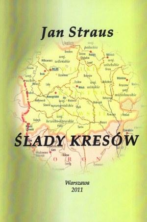[STRAUS JAN] ŚLADAMI KRESÓW. Bibliografia cząstkowa polskich regionaliów kresowych i reprodukcja wybranych eksponatów z wystawy ze zbiorów Jana Strausa.