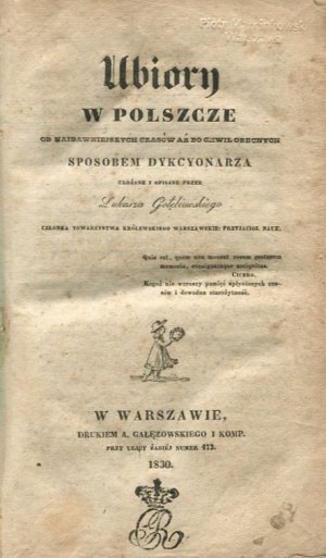 GOŁĘBIOWSKI Łukasz - Ubiory w Polszcze od najdawniejszych aż do chwil obecnych sposobem dykcyonarza ułożone i opisane
