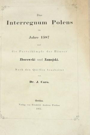 Caro Jakub - Das Interregnum Polens im Jahre 1587 und die Parteikaempfe der Hauser Zborowski und Zamojski.