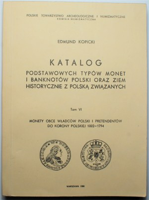 Edmund Kopicki - Katalog Podstawowych typów monet i banknotów tom VI, - Monety obce władców polski i Pretendentów do korony polskiej 1002-1794