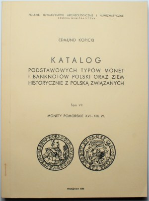 Edmund Kopicki - Katalog Podstawowych typów monet i banknotów tom VII, - Monety Pomorskie XVI-XIX w.