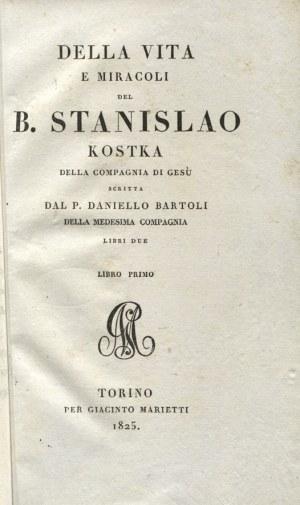 BARTOLI, Daniello - Della vita e miracoli del B. Stanislao Kostka della Compagnia di Giesù / scritta dal .....