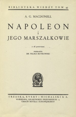 MACDONELL, Archibald Gordon - Napoleon i jego marszałkowie / A. G. Macdonell; przełożył Feliks Rutkowski...