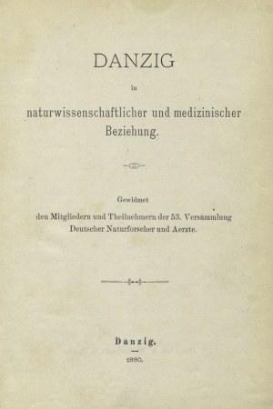DANZIG in naturwissenschaftlicher und medizinischer Beziehung / [redigirt von Conwentz und Otto Völkel]...