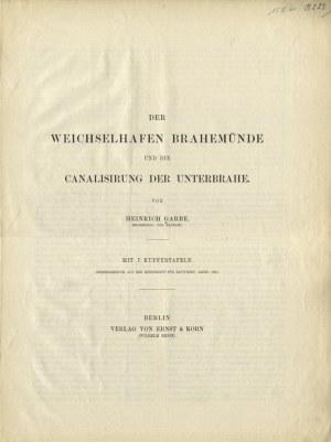GARBE, Heinrich - Der Weichselhafen Brahemünde und die Canalisirung der Unterbrahe. Mit 7 Kupfertafeln...
