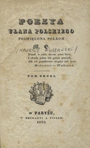 GOSŁAWSKI, Maurycy - Poezya ułana polskiego poświęcona Polkom / M. G. T. 2. Paryż 1833, w Drukarni A. Pinard...