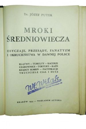 PUTEK Józef - Mroki średniowiecza. Obyczaje, przesądy, fanatyzm i okrucieństwa w dawnej Polsce, Kraków 1935r., nakładem autora