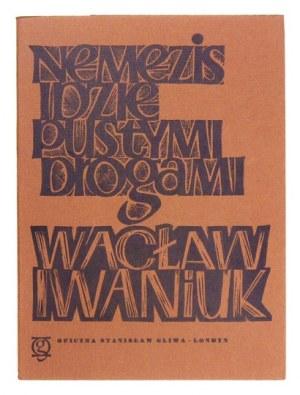 IWANIUK Wacław - Nemezis idzie pustymi drogami. Z dedykacją autora. Londyn 1978. Oficyna St.Gliwy.