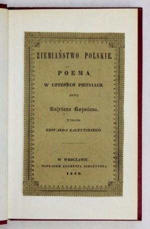 KOŹMIAN Kajetan - Ziemiaństwo polskie. Poema w czterech pieśniach. Wyd. E. Raczyńskiego. Wrocław 1839. Nakł. Z