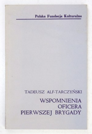 ALF-TARCZYŃSKI Tadeusz - Wspomnienia oficera pierwszej brygady. Londyn 1979. Nakł. Pol. Fund. Kult. 16d, s. 208