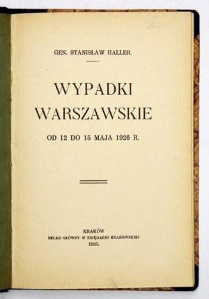 HALLER Stanisław - Wypadki warszawskie od 12 do 15 maja 1926 r. Kraków 1926. Druk.