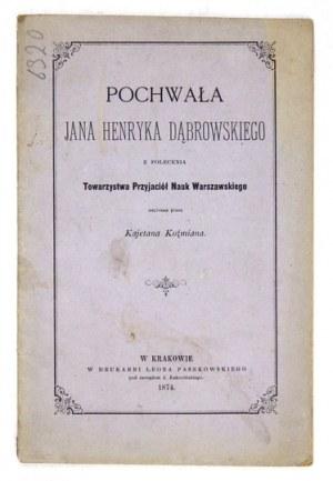 KOŹMIAN Kajetan - Pochwała Jana Henryka Dąbrowskiego z polecenia Towarzystwa Przyjaciół Nauk Warszawskiego. Kraków 1874