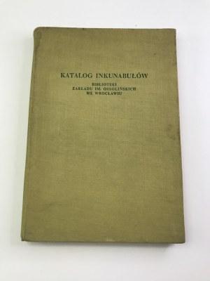 Katalog Inkunabułów Biblioteki Zakładu im. Ossolińskich we Wrocławiu