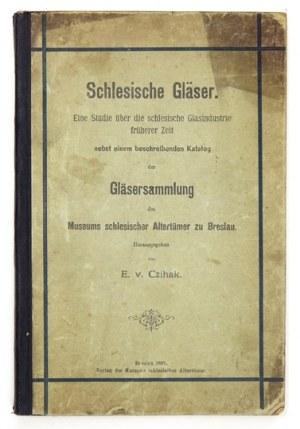 CZIHAKE. – Schlesische Gläser. Breslau 1891.