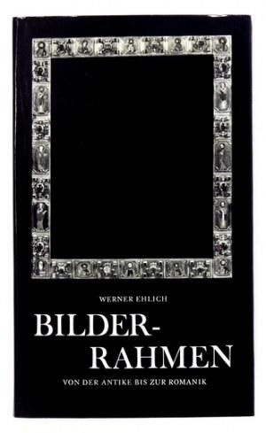 EHLICH Werner - Bilder-Rahmen von der Antike bis zur Romanik. Dresden 1979. VEB Verlag der Kunst. 8, s. 173, [3]....