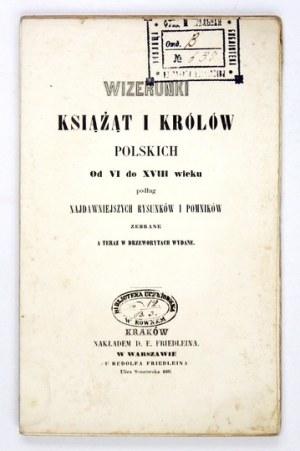 WIZERUNKI książąt i królów polskich od VI do XVIII wieku podług najdawniejszych rysunków i pomników zebrane a teraz w dr...