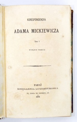 MICKIEWICZ Adam - Korespondencya Adama Mickiewicza. Wyd. III. T.1-3. Paryż 1875-1876. Księg. Luxemburgska. 8, s. XI, [1]...