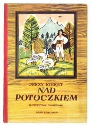 KIERST Jerzy - Nad potoczkiem. Ilustrował Jerzy Karolak. Warszawa 1954. Nasza Księgarnia. 4, s. [47]. opr. oryg....