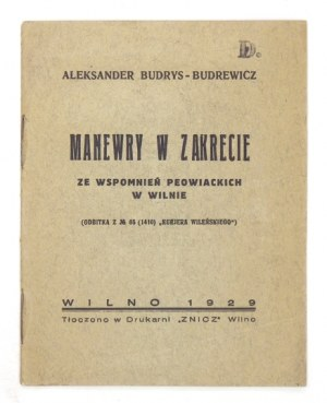 BUDRYS-BUDREWICZAleksander – Manewry w Zakrecie. Ze wspomnień peowiackich w Wilnie. Wilno 1929....