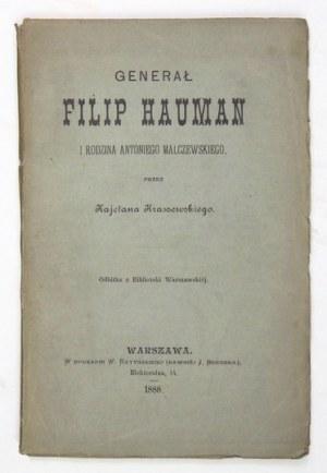 KRASZEWSKI Kajetan - Generał Filip Hauman i rodzina Antoniego Malczewskiego. Warszawa 1888. Druk. W. Ratyńskiego....
