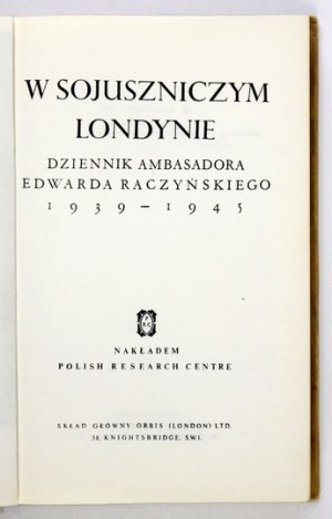 RACZYŃSKI Edward - W sojuszniczym Londynie. Dziennik ambasadora ... 1939-1945. London [cop. 1960]...