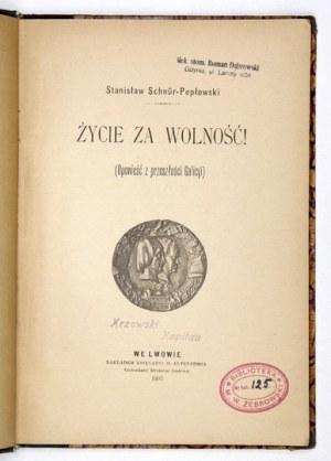 SCHNÜR-PEPŁOWSKI Stanisław - Życie za wolność! (Opowieść z przeszłości Galicyi). Lwów 1897. Nakł. Księg. H....