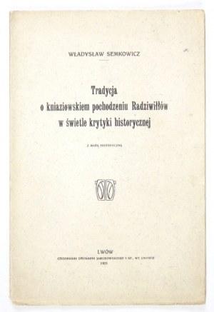 SEMKOWICZ Władysław - Tradycja o kniaziowskiem pochodzeniu Radziwiłłów w świetle krytyki historycznej. Z mapą historyczn...