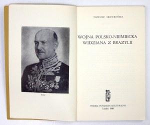 SKOWROŃSKI Tadeusz - Wojna polsko-niemiecka widziana z Brazylii. Londyn 1980. Polska Fundacja Kulturalna. 8, s....
