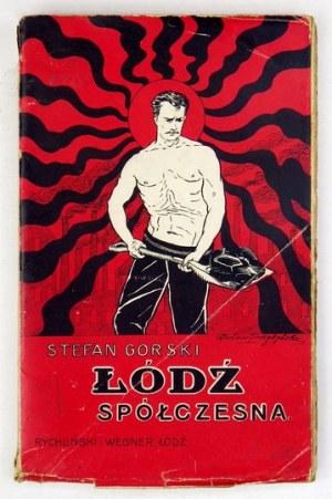 GORSKI Stefan - Łódź spółczesna. Obrazki i szkice publicystyczne. Łódź 1904. Rychliński i Wegner. 16d, s. 177, [1],...