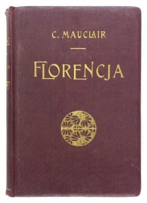 MAUCLAIR Camille - Florencja. Przekład autoryzowany Leopolda Staffa. Z 75 rycinami. Lwów-Poznań [1926]...