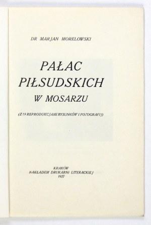 MORELOWSKI Marjan - Pałac Piłsudskich w Mosarzu. (Z 19 reprodukcjami rysunków i fotografij). Kraków 1927. Nakł....