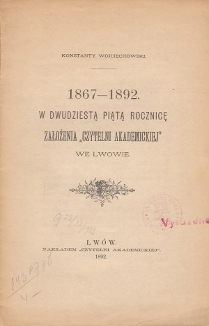 KONSTANTY WOJCIECHOWSKI - 1867-1892. W DWUDZIESTĄ PIĄTĄ ROCZNICĘ ZAŁOŻENIA