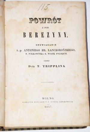 POWRÓT Z POD BEREZYNY OPOWIADANIE Ś.P. HR. LANCKOROŃSKIEGO, B. PÓŁKOWNIKA B. WOJSK POLSKICH. PRZEZ T. TRIPPLINA.