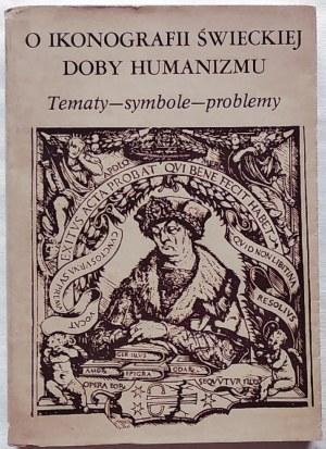 Białostocki Jan • O ikonografii świeckiej doby humanizmu. Tematy-symbole-problemy