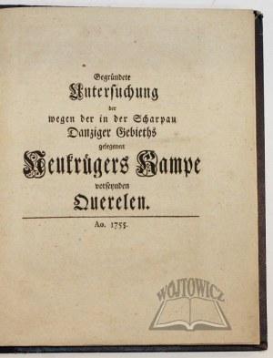 (SCHARPAU), Gegründete Untersuchung der wegen der in der Scharpau Danziger Gebieths gelegenen Neukrügers Kampe vorseynden Querelen.