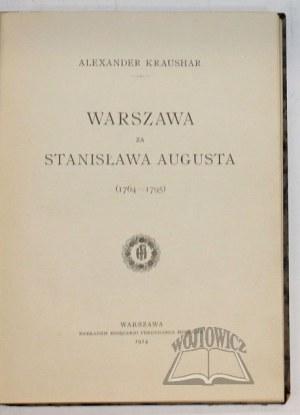 KRAUSHAR Alexander, Warszawa za Stanisława Augusta (1764-1795).