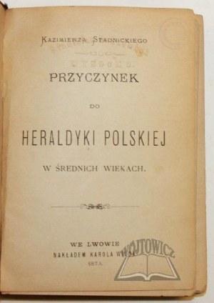 STADNICKI Kazimierz, Przyczynek do heraldyki polskiej w średnich wiekach.