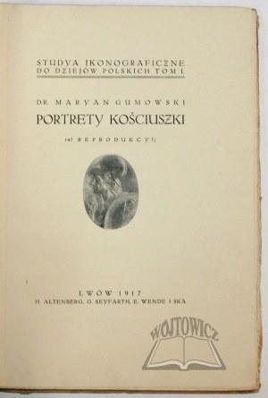 GUMOWSKI Maryan, Portrety Kościuszki (47 reprodukcyi).