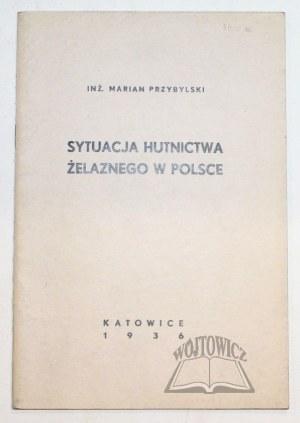 PRZYBYLSKI Marian, Sytuacja hutnictwa żelaznego w Polsce.